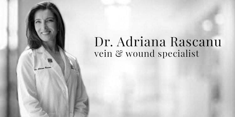 Dr. Adriana Rascanu - Vein & Wound Specialist